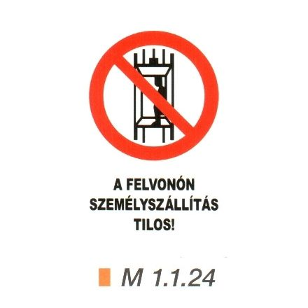 A felvonón személyszállítás tilos! m 1.1.24