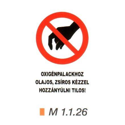 Oxigénpalackhoz olajos, zsíros kézzel hozzányúlni tilos! m 1.1.26