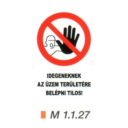 Idegeneknek az üzem területére belépni tilos! m 1.1.27